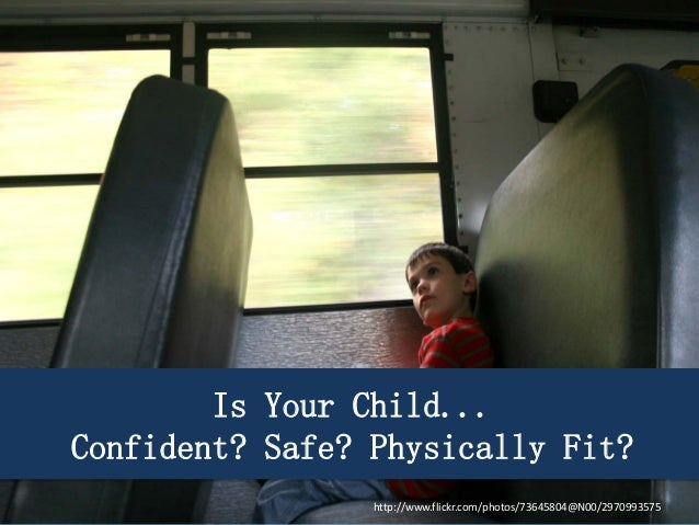 Is Your Child... Confident? Safe? Physically Fit? http://www.flickr.com/photos/73645804@N00/2970993575
