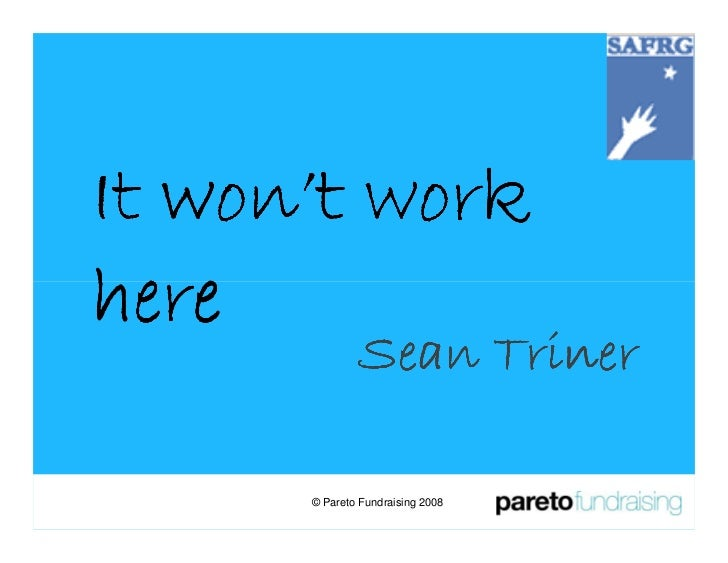 It won't work here               Sean Triner        © Pareto Fundraising 2008
