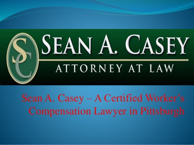 Sean A. Casey – A Certified Worker's Compensation Lawyer in Pittsburgh