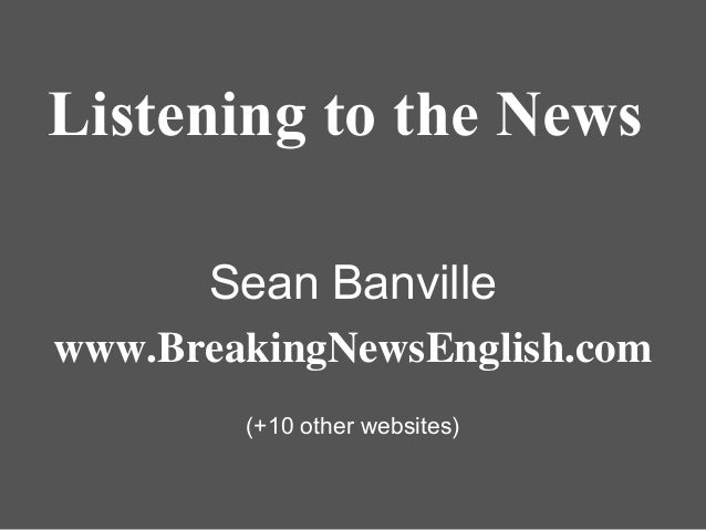 Listening to the News Sean Banville www.BreakingNewsEnglish.com (+10 other websites)