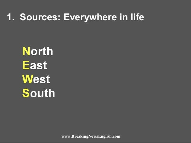 1. Sources: Everywhere in life  www.BreakingNewsEnglish.com