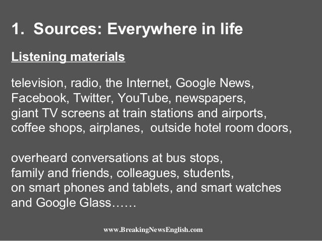 1. Sources: Everywhere in life Listening materials television, radio, the Internet, Google News, Facebook, Twitter, YouTub...