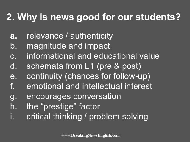 2. Why is news good for our students? a. b. c. d. e. f. g. h. i.  relevance / authenticity magnitude and impact informatio...