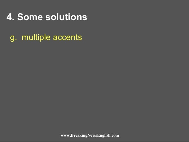 4. Some solutions g. multiple accents  www.BreakingNewsEnglish.com