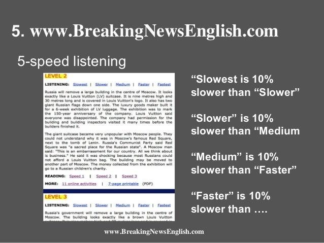 "5. www.BreakingNewsEnglish.com 5-speed listening ""Slowest is 10% slower than ""Slower"" ""Slower"" is 10% slower than ""Medium ..."