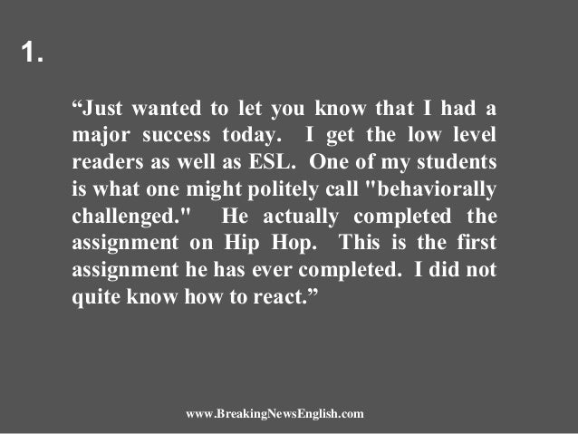 """1. """"Just wanted to let you know that I had a major success today. I get the low level readers as well as ESL. One of my st..."""