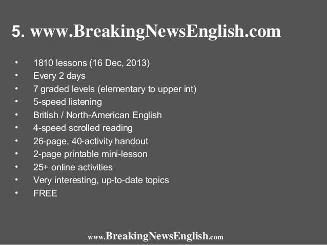 5. www.BreakingNewsEnglish.com • • • • • • • • • • •  1810 lessons (16 Dec, 2013) Every 2 days 7 graded levels (elementary...