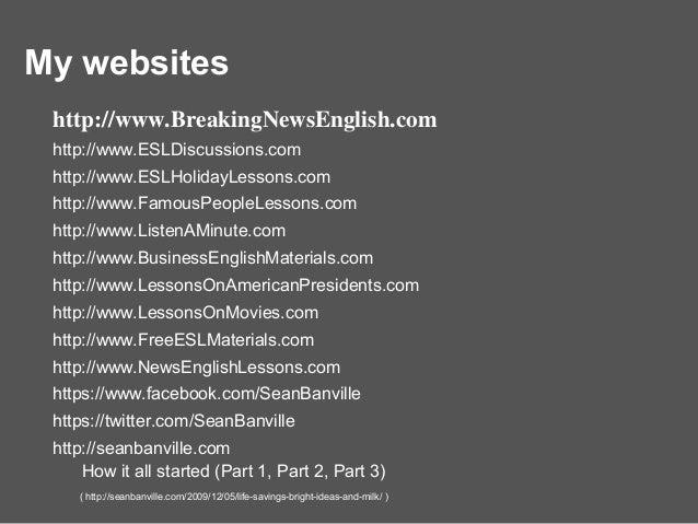 My websites http://www.BreakingNewsEnglish.com http://www.ESLDiscussions.com http://www.ESLHolidayLessons.com http://www.F...