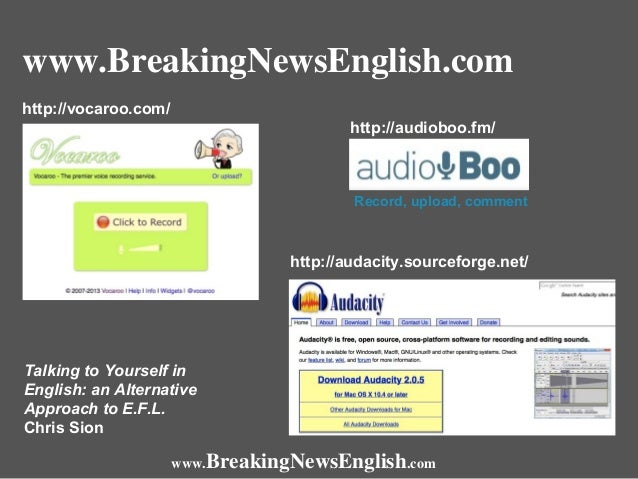 www.BreakingNewsEnglish.com http://vocaroo.com/ http://audioboo.fm/  Record, upload, comment  http://audacity.sourceforge....