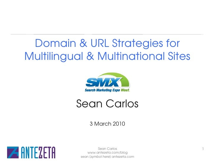 Domain & URL Strategies for Multilingual & Multinational Sites                SMX West            Sean Carlos             ...