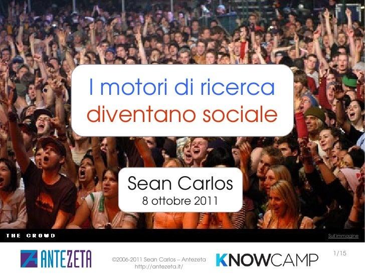 I motori di ricercadiventano sociale       Sean Carlos            8 ottobre 2011                                      Sull...