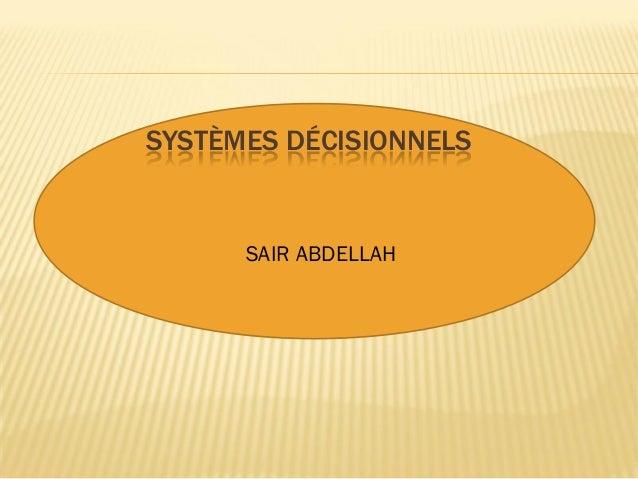 SYSTÈMES DÉCISIONNELS  SAIR ABDELLAH