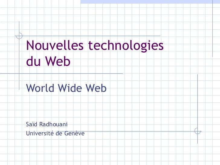 Nouvelles technologies  du Web World Wide Web Saïd Radhouani Université de Genève
