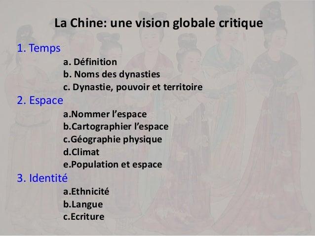 La Chine: une vision globale critique 1. Temps a. Définition b. Noms des dynasties c. Dynastie, pouvoir et territoire 2. E...