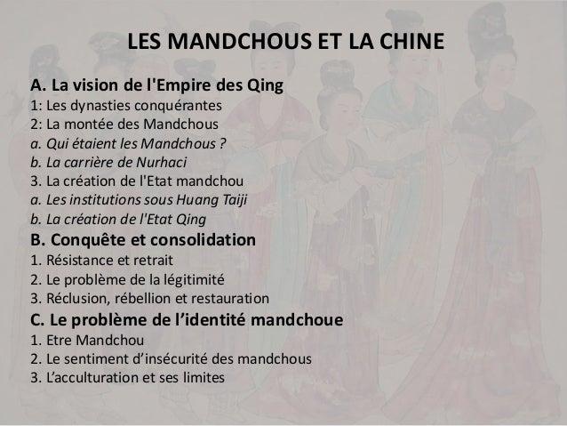 LES MANDCHOUS ET LA CHINE A. La vision de l'Empire des Qing 1: Les dynasties conquérantes 2: La montée des Mandchous a. Qu...