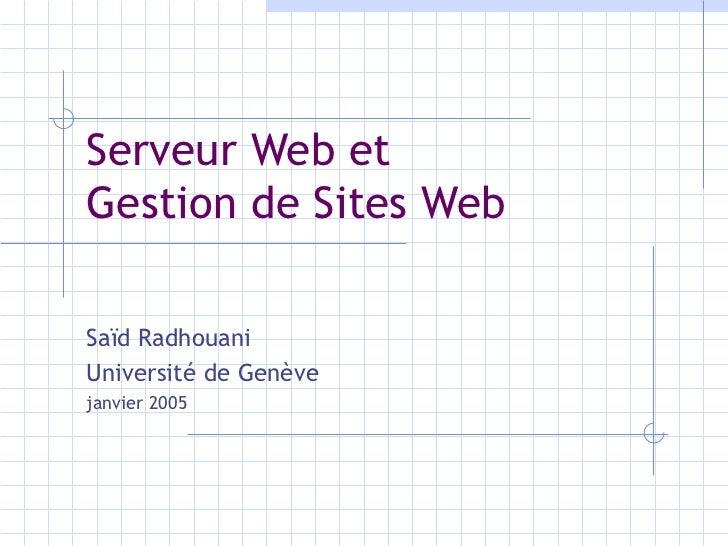Serveur Web et  Gestion de Sites Web Saïd Radhouani Université de Genève janvier 2005