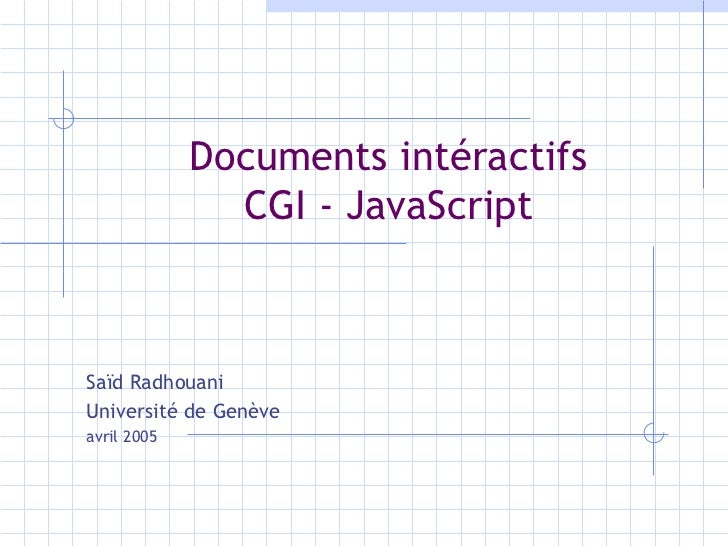Documents intéractifs CGI - JavaScript Saïd Radhouani  Université de Genève avril 2005