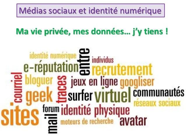 Médias sociaux et identité numérique Ma vie privée, mes données… j'y tiens !