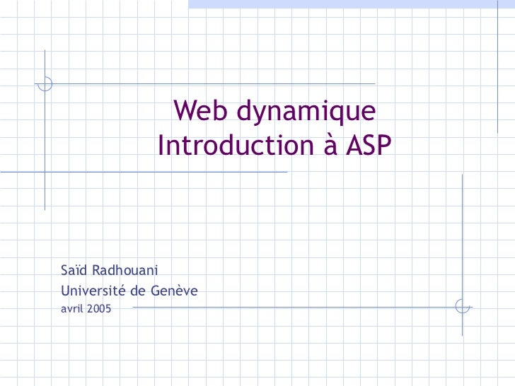 Web dynamique Introduction à ASP Saïd Radhouani Université de Genève avril 2005