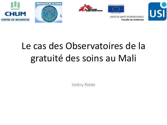 Le cas des Observatoires de la gratuité des soins au Mali Valéry Ridde