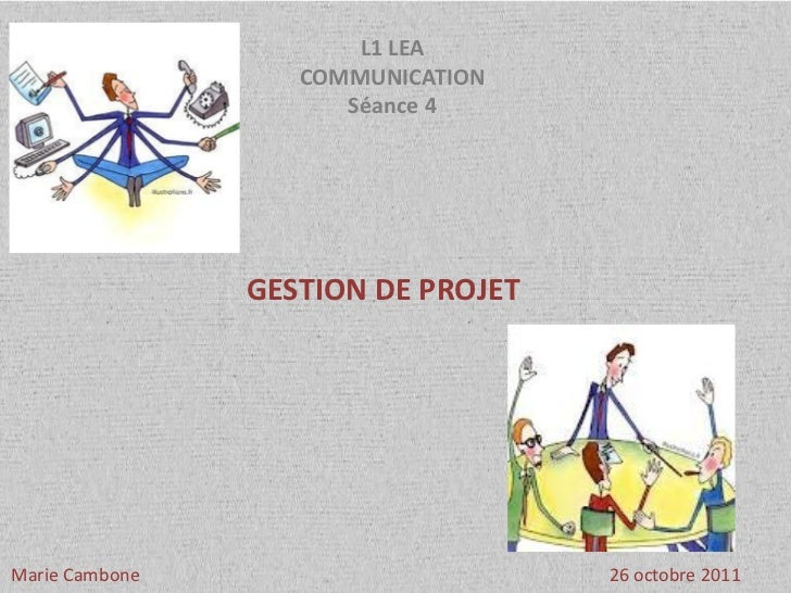L1 LEA                   COMMUNICATION                      Séance 4                GESTION DE PROJETMarie Cambone        ...