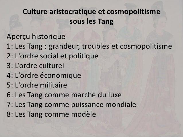 Culture aristocratique et cosmopolitisme sous les Tang Aperçu historique 1: Les Tang : grandeur, troubles et cosmopolitism...