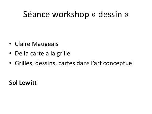 Séance workshop « dessin » • Claire Maugeais • De la carte à la grille • Grilles, dessins, cartes dans l'art conceptuel So...