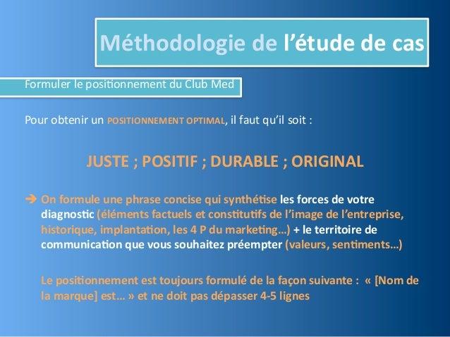 Méthodologie de l'étude de casFormuler le posiJonnement du Club MedPour obtenir un POSITIONNEMENT...