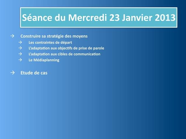 Séance du Mercredi 23 Janvier 2013      Construire sa stratégie des moyens           Les contraintes...