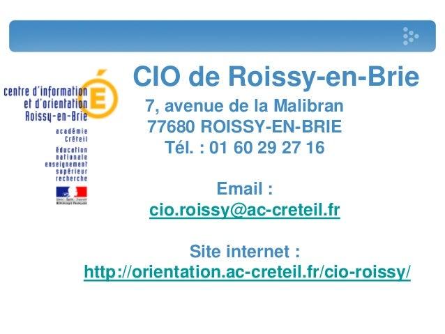 CIO de Roissy-en-Brie 7, avenue de la Malibran 77680 ROISSY-EN-BRIE Tél. : 01 60 29 27 16 Email : cio.roissy@ac-creteil.fr...