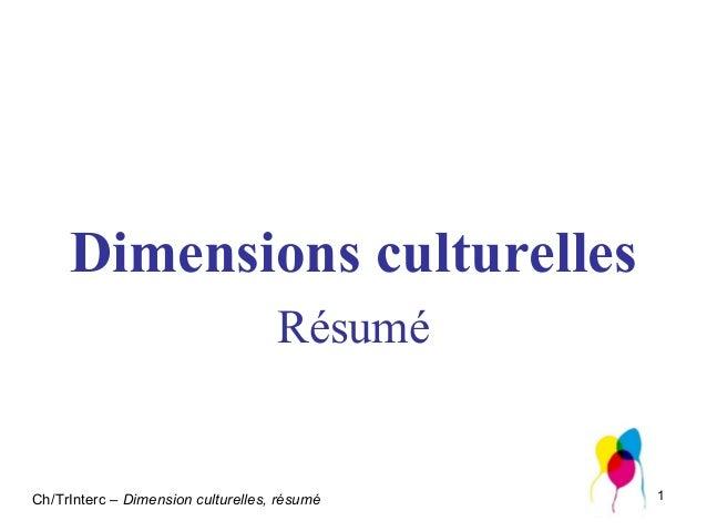 Dimensions culturelles Résumé  Ch/TrInterc – Dimension culturelles, résumé  1