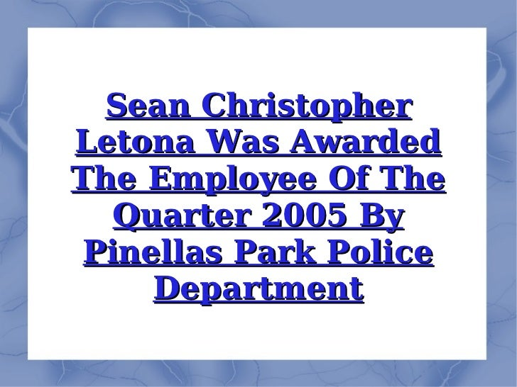 Sean Christopher Letona Was Awarded The Employee Of The Quarter 2005 By Pinellas Park Police Department