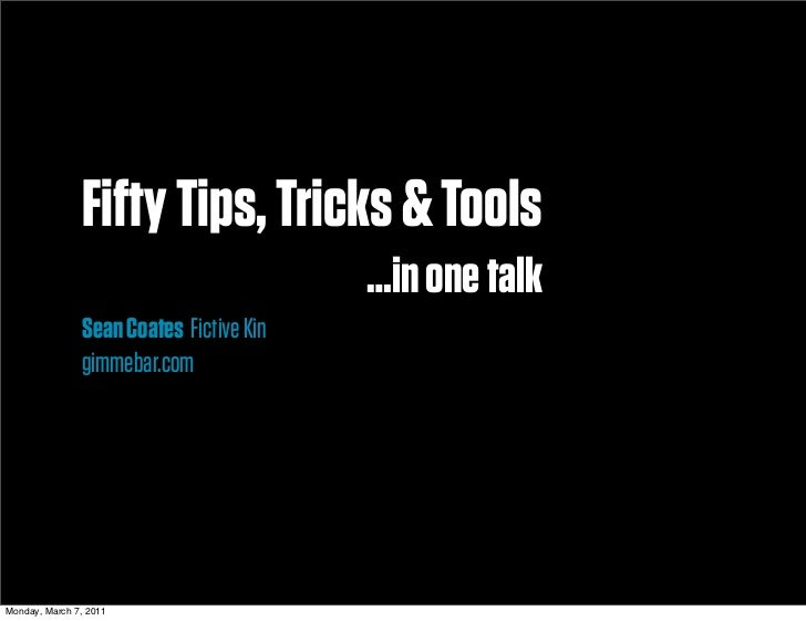 Fifty Tips, Tricks & Tools                                         …in one talk               Sean Coates Fictive Kin     ...