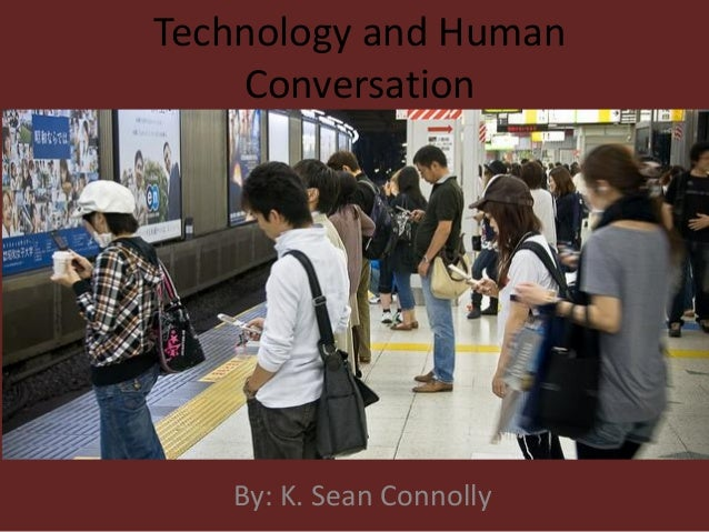 Technology and HumanConversationBy: K. Sean Connolly