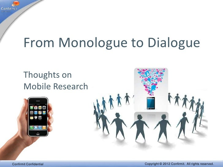 From Monologue to Dialogue       Thoughts on       Mobile ResearchConfirmit Confidential   Copyright © 2012 Confirmit. All...