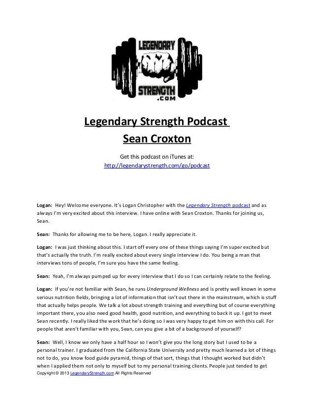 Legendary Strength Podcast Sean Croxton Get this podcast on iTunes at: http://legendarystrength.com/go/podcast Logan: Hey!...