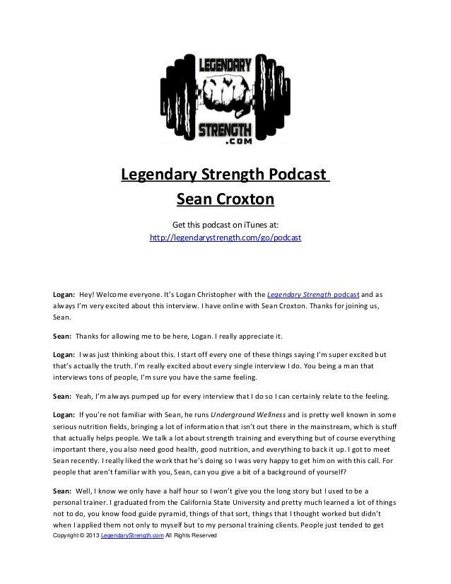 Legendary Strength Podcast Sean Croxton Get this podcast on iTunes at: http://legendarystrength.com/go/podcast Logan: Hey!...
