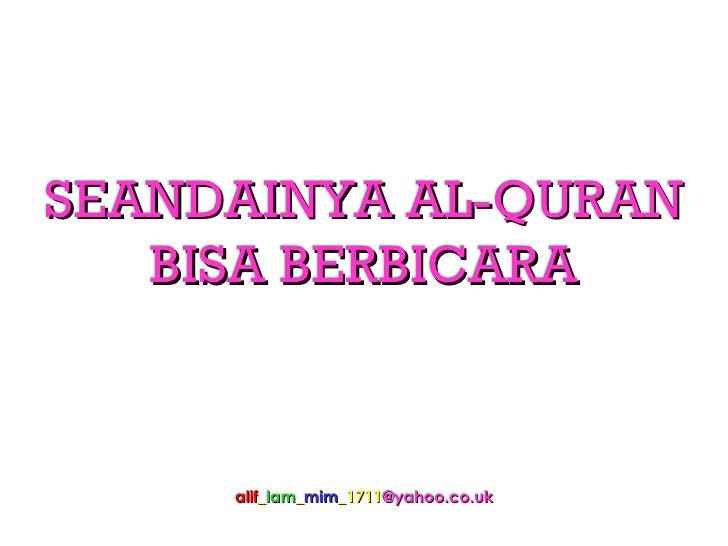 SEANDAINYA AL-QURAN BISA BERBICARA alif _ lam _ mim _1711 @yahoo.co.uk