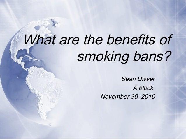 What are the benefits of smoking bans? Sean Divver A block November 30, 2010