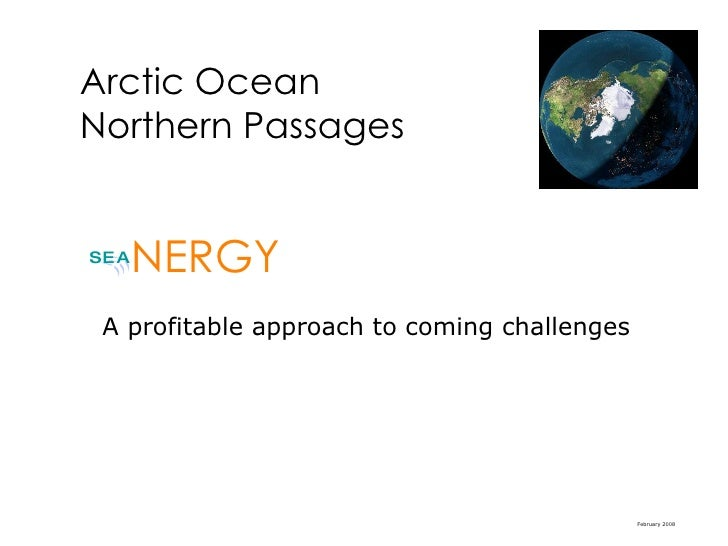 <ul><li>A  profitable approach to coming challenges </li></ul><ul><li>in the Arctic </li></ul>Arctic Ocean Northern Passag...