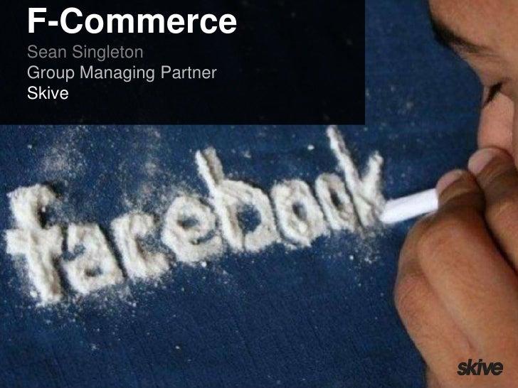 F-Commerce<br />Sean Singleton<br />Group Managing Partner<br />Skive<br />