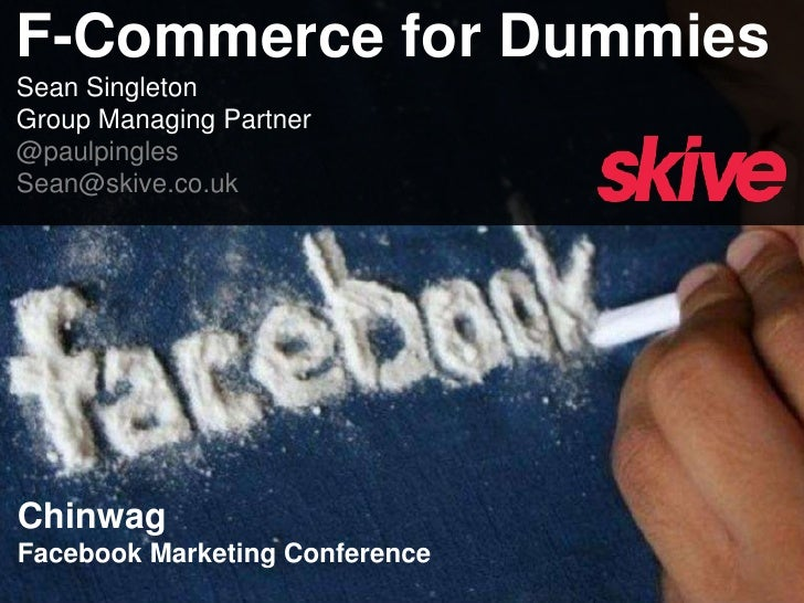 F-Commerce for Dummies<br />Sean Singleton<br />Group Managing Partner<br />@paulpingles<br />Sean@skive.co.uk<br />Chinwa...