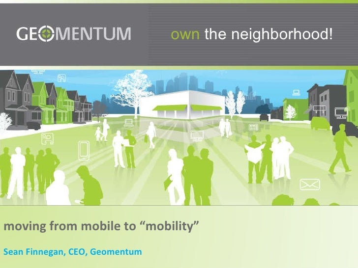 """own  the neighborhood! moving from mobile to """"mobility"""" Sean Finnegan, CEO, Geomentum"""