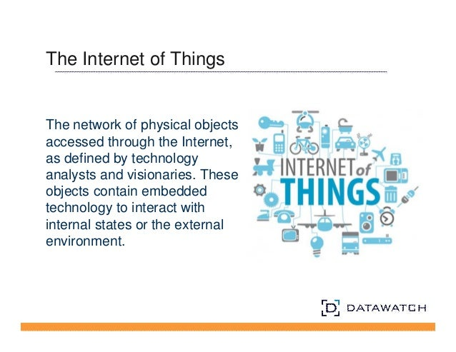 The Internet of Things  The network of physical objects  accessed through the Internet,  as defined by technology  analyst...