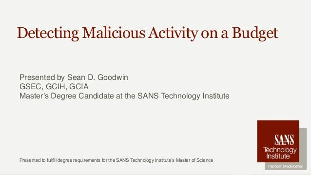 Presented to fulfill degree requirements for the SANS Technology Institute's Master of Science Detecting Malicious Activit...
