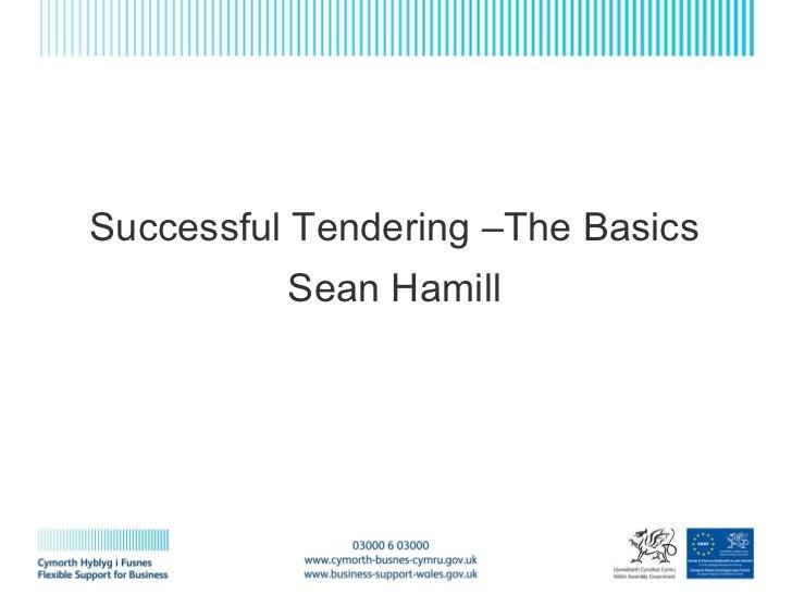 Sean Hamill 2005 Successful Tendering Sean Hamill Successful Tendering –The Basics Sean Hamill
