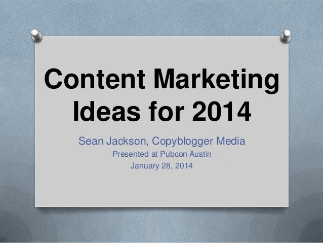 Content Marketing Ideas for 2014 Sean Jackson, Copyblogger Media Presented at Pubcon Austin January 28, 2014