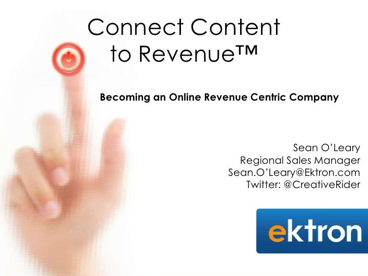 Connect Content to Revenue™Becoming an Online Revenue Centric Company                                   Sean O'Leary      ...
