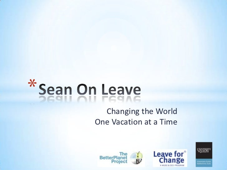 *      Changing the World    One Vacation at a Time