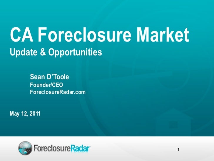 CA Foreclosure MarketUpdate & Opportunities       Sean O'Toole       Founder/CEO       ForeclosureRadar.comMay 12, 2011   ...